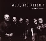 CD-Cover: Jazz X-Change - Well, You Needn't